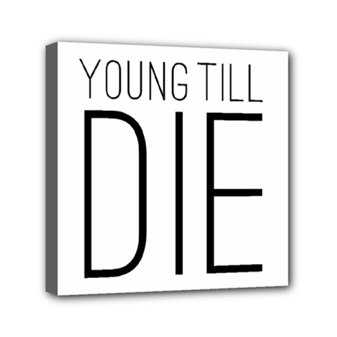 Young Till Die Typographic Statement Design Mini Canvas 6  X 6  (framed) by dflcprints