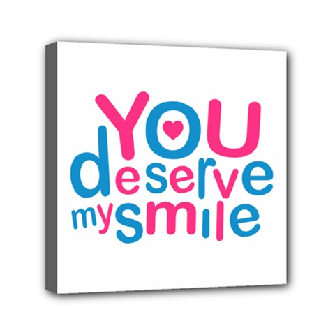 You Deserve My Smile Typographic Design Love Quote Mini Canvas 6  X 6  (framed) by dflcprints