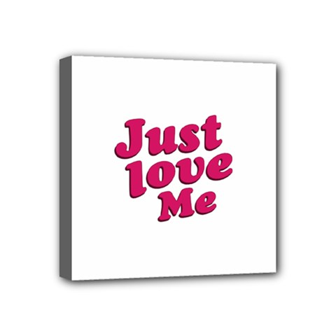 Just Love Me Text Typographic Quote Mini Canvas 4  X 4  (framed) by dflcprints