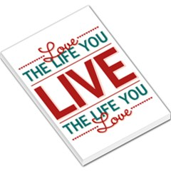 Love The Life You Live Large Memo Pads by theimagezone