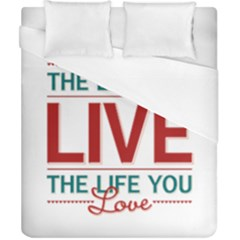 Love The Life You Live Duvet Cover Single Side (Double Size) by theimagezone