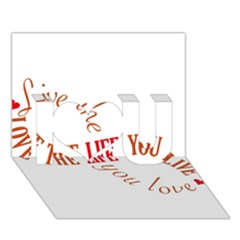 Live The Life You Love I Love You 3D Greeting Card (7x5)