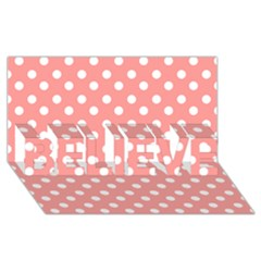 Coral And White Polka Dots Believe 3d Greeting Card (8x4)  by creativemom