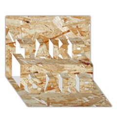 Osb Plywood Take Care 3d Greeting Card (7x5)  by trendistuff