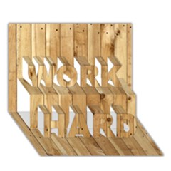 Light Wood Fence Work Hard 3d Greeting Card (7x5)  by trendistuff
