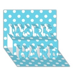 Sky Blue Polka Dots Work Hard 3d Greeting Card (7x5)