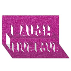 Metallic Pink Glitter Texture Laugh Live Love 3d Greeting Card (8x4)  by yoursparklingshop