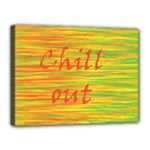 Chill out Canvas 16  x 12
