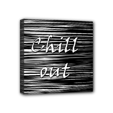 Black An White  chill Out  Mini Canvas 4  X 4