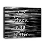 I love black and white Deluxe Canvas 20  x 16