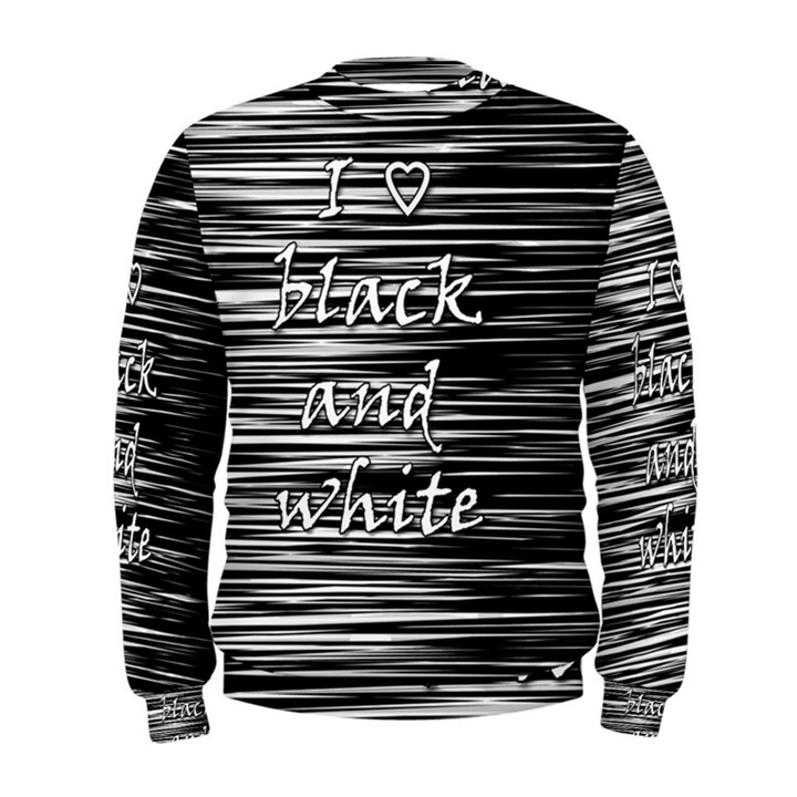 I love black and white Men s Sweatshirt