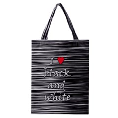 I Love Black And White 2 Classic Tote Bag by Valentinaart