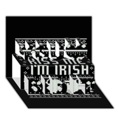 Kiss Me I m Irish Ugly Christmas Black Background You Did It 3d Greeting Card (7x5) by Onesevenart