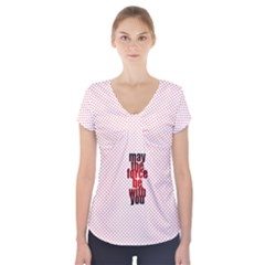 May the force be with you - Short Sleeve Front Detail Top by awesomegraphics