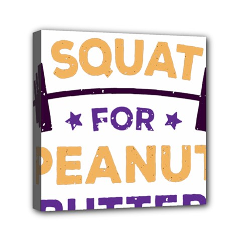 Will Squat For Peanut Butter Mini Canvas 6  X 6  by Onesevenart