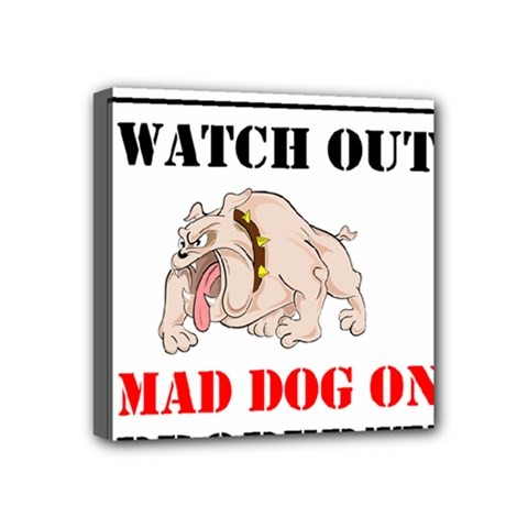 Watch Out Mad Dog On Property Mini Canvas 4  X 4  by Onesevenart