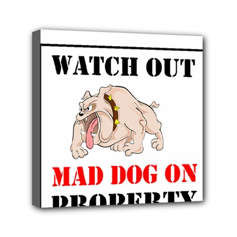 Watch Out Mad Dog On Property Mini Canvas 6  X 6  by Onesevenart