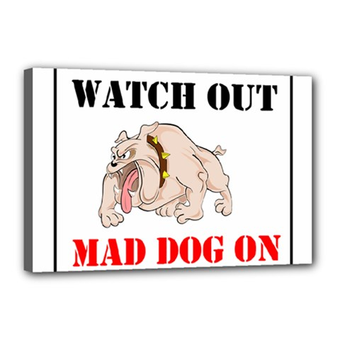 Watch Out Mad Dog On Property Canvas 18  X 12  by Onesevenart