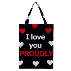 I Love You Proudly Classic Tote Bag by Valentinaart