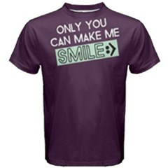 Only You Can Make Me Smile   Men s Cotton Tee by FunnySaying
