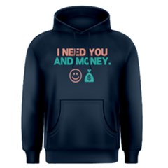 I Need You And Money   Men s Pullover Hoodie by FunnySaying