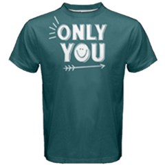 Only you - Men s Cotton Tee by FunnySaying