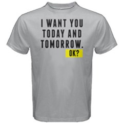I want you today and tomorrow - Men s Cotton Tee by FunnySaying