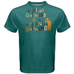 Green A Jealous Girlfriend Is A Faithful Girlfriend Men s Cotton Tee