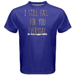 I still fall for you everyday - Men s Cotton Tee by FunnySaying