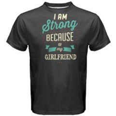 Grey I Am Strong Because Of My Girlfriend Men s Cotton Tee by FunnySaying