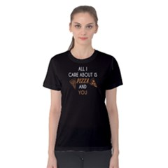 Black All I Care About Is Pizza And You  Women s Cotton Tee by FunnySaying