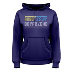 Robot Is My Boyfriend   Women s Pullover Hoodie by FunnySaying