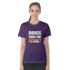 Dogs Save The Future   Women s Cotton Tee by FunnySaying