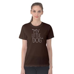 My Little Dog   Women s Cotton Tee by FunnySaying