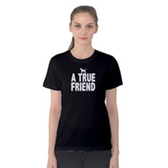 A True Friend   Women s Cotton Tee by FunnySaying