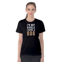 I m not single I have a dog - Women s Cotton Tee by FunnySaying