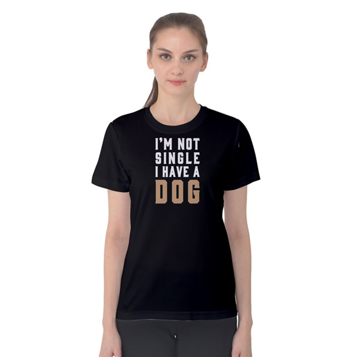 I m not single I have a dog - Women s Cotton Tee