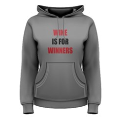 Grey Wine Is For Winners Women s Pullover Hoodie by FunnySaying