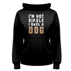 I m Not Single I Have A Dog   Women s Pullover Hoodie by FunnySaying