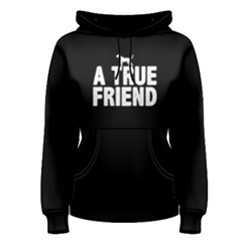 A True Friend   Women s Pullover Hoodie by FunnySaying