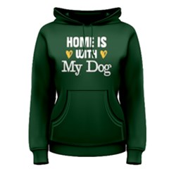 Home Is With My Dog   Women s Pullover Hoodie