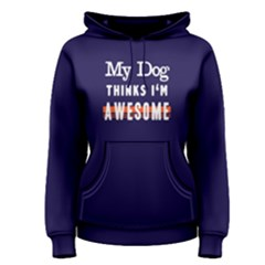 My Dog Thinks I  m Awsome   Women s Pullover Hoodie by FunnySaying