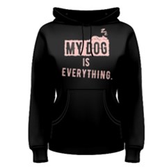 My dog is everything - Women s Pullover Hoodie by FunnySaying