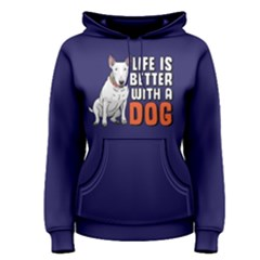 Life Is Better With A Dog   Women s Pullover Hoodie by FunnySaying
