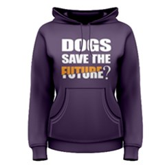 Dogs save the future - Women s Pullover Hoodie by FunnySaying