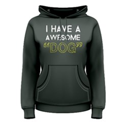 I Have A Awesome Dog   Women s Pullover Hoodie