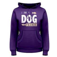 I Am A Dog Trainer   Women s Pullover Hoodie by FunnySaying