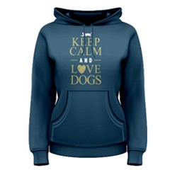 Keep Calm And Love Dogs   Women s Pullover Hoodie by FunnySaying