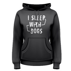 I Sleep With Dogs   Women s Pullover Hoodie by FunnySaying