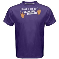 Purple I Have A Bit Of Drinking Problem  Men s Cotton Tee by FunnySaying